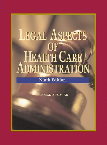 Legal Aspects of Health Care Administration, Ninth Edition