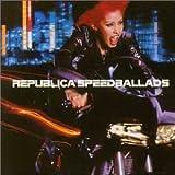 Songtexte von Republica - Speed Ballads