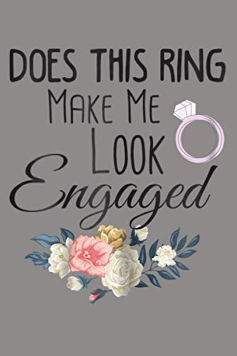 Womens Does This Ring Make Me Look Engaged Wedding Gift: Notebook Planner - 6x9 inch Daily Planner...