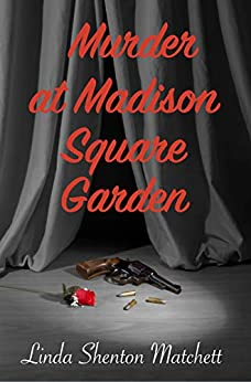 Murder at Madison Square Garden: A WWII Mystery (Women of Courage Book 2) by [Linda Shenton Matchett]