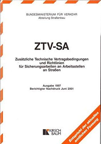 ZTV-SA Zusätzliche Technische Vertragsbedingungen und Richtlinien für Sicherungsarbeiten an Arbeitsstellen an Strassen: Textausgabe: Zusätzliche ... an Arbeitsstellen an Straßen