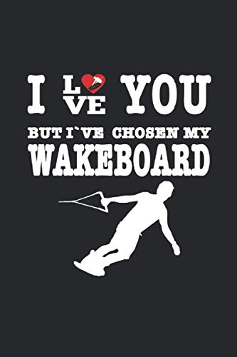 I Love You But T\'ve Chosen My Wakeboard: Für Wakeboarde und Wassersportler.