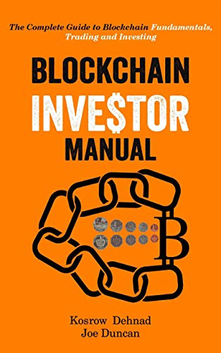Blockchain Investor Manual: The Complete Guide to Blockchain Fundamentals, Trading and Investing