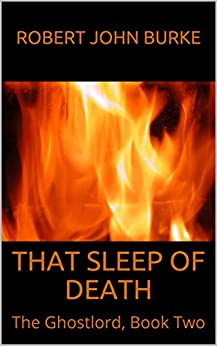 That Sleep of Death: The Ghostlord, Book Two by [Robert John Burke]