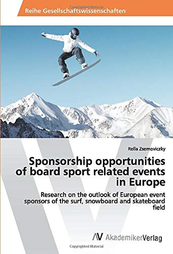 Sponsorship opportunities of board sport related events in Europe: Research on the outlook of European event sponsors of the surf, snowboard and skateboard field