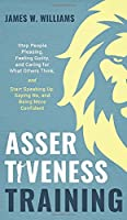 Assertiveness Training: Stop People Pleasing, Feeling Guilty, and Caring for What Others Think, and Start Speaking Up, Saying No, and Being More Confident (Practical Emotional Intelligence) (Practical Emotional Intelligence Book)
