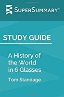 Study Guide: A History Of The World In 6 Glasses by Tom Standage (SuperSummary) 1071435329 Book Cover