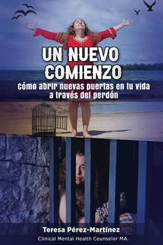 Un Nuevo Comienzo: Cómo abrir nuevas puertas en tu vida a través del perdón (Spanish Edition)