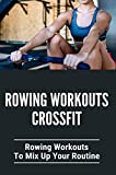 Rowing Workouts Crossfit: Rowing Workouts To Mix Up Your Routine: Concept 2 Rower Workouts Crossfit