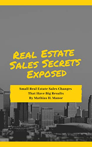Real Estate Sales Secrets Exposed: Small Real Estate Sales Changes That Have Big Results