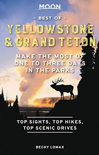 Moon Best of Yellowstone & Grand Teton (First Edition): Make the Most of One to Three Days in the Parks