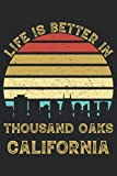 Life Is Better In Thousand Oaks California: 6x9 Lined Notebook, Journal, or Diary Gift - 120 Pages