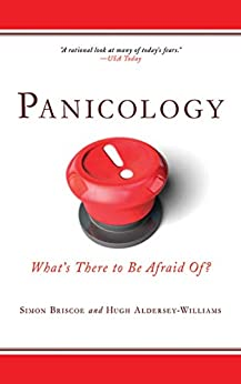 Panicology: Two Statisticians Explain What's Worth Worrying About (and What's Not) in the 21st Century by [Hugh Aldersey-Williams, Simon Briscoe]