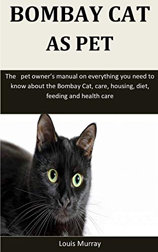 Bombay Cat As Pet: The   pet owner's manual on everything you need to know about the Bombay  Cat, care, housing, diet, feeding and health care