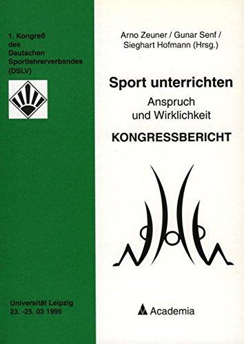 Sport unterrichten. 2. Auflage: Anspruch und Wirklichkeit - Kongressbericht. 1. Kongress des Deutschen Sportlehrerverbandes Universität Leipzig 23.-25.03.1995