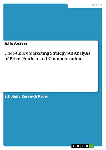 Coca-Cola's Marketing Strategy: An Analysis of Price, Product and Communication (English Edition)