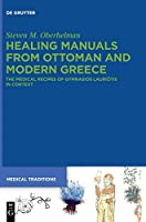 Healing Manuals from Ottoman and Modern Greece: The Medical Recipes of Gymnasios Lauriotis in Context (Medical Traditions)