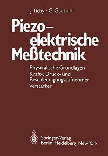 Piezoelektrische Messtechnik (German Edition): Physikalische Grundlagen, Kraft-, Druck- und Beschleunigungsaufnehmer, Verstärker