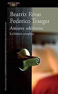 Amores Adúlteros. La Historia Completa par Beatriz Rivas