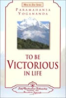 To Be Victorious in Life (Self-Realization Fellowship) (How-To-Live Series, 1) by Paramahansa Yogananda(2002-09-01)