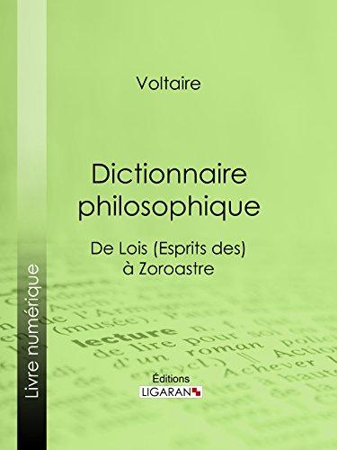 Dictionnaire philosophique: De Lois (Esprits des) à Zoroastre (French Edition)