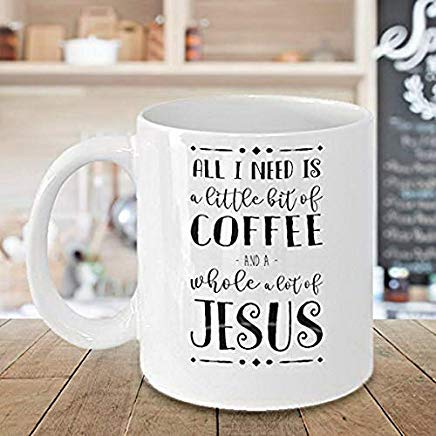 "Kaffeetasse mit Aufschrift ""Best Coffee Mugs I Need is Coffee and a Whole Lot of Jesus"", christliches Geschenk, 313 ml, 312 ml, weiß"