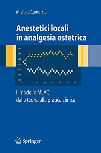 Anestetici Locali in Analgesia Ostetrica. Il Modello MLAC: Dalla Teoria Alla Pratica Clinica (Italian Edition)