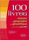 100 Livres d'Histoire de Géographie et de Géopolitique pour Réussir sa Prépa HEC de Franck Thénard-Duvivier,Alain Michalec ( 26 mars 2013 ) - Ellipses Marketing (26 mars 2013) - 26/03/2013