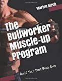 The Bullworker Muscle-up Program: Build Your Best Body Ever
