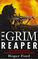 The Grim Reaper : Machine-Guns and Machine-Gunners in Action 1885119410 Book Cover