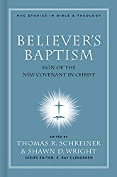Believer's Baptism: Sign of the New Covenant in Christ (Nac Studies in Bible & Theology): Thomas R. Schreiner, Shawn Wright