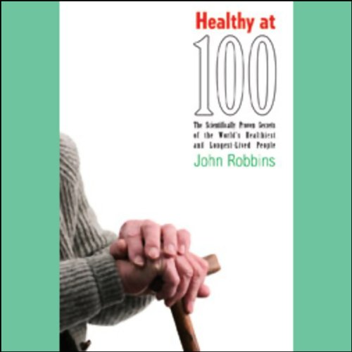 Healthy at 100                   Written by:                                                                                                                                 John Robbins                               Narrated by:                                                                                                                                 Raymond Todd                      Length: 10 hrs and 56 mins     4 ratings     Overall 4.5