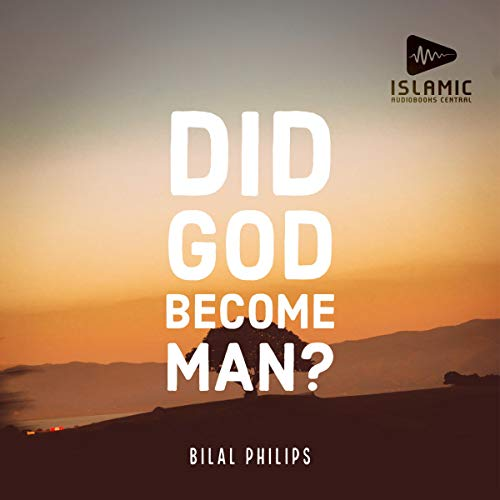 Did God Become Man? Audiobook By Bilal Philips cover art