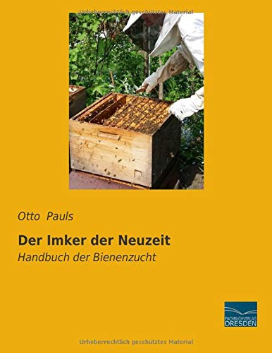 Der Imker der Neuzeit: Handbuch der Bienenzucht