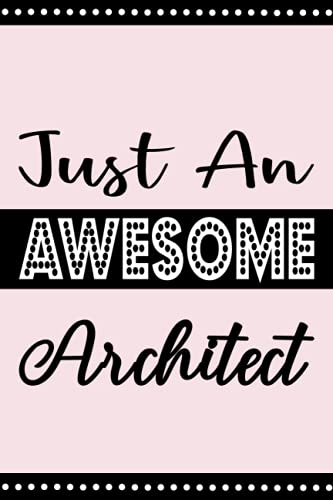 JUST AN AWESOME ARCHITECT: Beautiful Gift For Architect (Lined Notebook - Better Than Card)