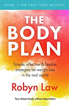 The Body Plan: Simple, effective and flexible strategies for permanent weight loss in the real world by [Robyn Law]