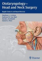 Otolaryngology - Head and Neck Surgery: Rapid Clinical and Board Review