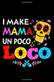 I Make Mama Un Poco Loco Skull Notebook: (110 Pages, Lined paper, 6 x 9 size, Soft Glossy Cover)