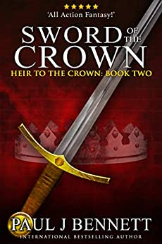 Sword of the Crown (Heir to the Crown Book 2) by [Paul J Bennett]
