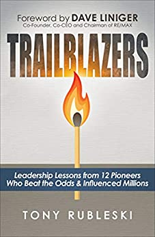 Trailblazers: Leadership Lessons from 12 Pioneers Who Beat the Odds & Influenced Millions by [Tony Rubleski, Dave Liniger]