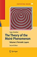 The Theory of the Moiré Phenomenon: Volume I: Periodic Layers (Computational Imaging and Vision (38))