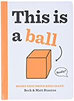 Books That Drive Kids CRAZY!: This Is a Ball (Books That Drive Kids CRAZY!, 2)