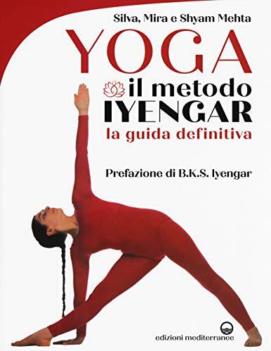 Yoga. Il metodo Iyengar. Ediz. illustrata (Yoga, zen, meditazione)