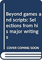 Beyond games and scripts: Selections from his major writings