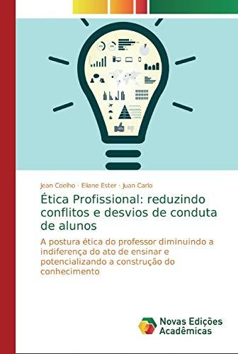 Ética Profissional: reduzindo conflitos e desvios de conduta de alunos: A postura ética do professor diminuindo a indiferença do ato de ensinar e potencializando a construção do conhecimento