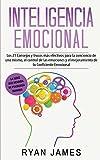 Inteligencia Emocional: Los 21 Consejos y trucos más efectivos para la conciencia de uno mismo, el control de las emociones y el mejoramiento de tu Coeficiente Emocional (Emotional Intelligence)
