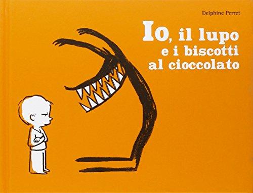 Io, il lupo e i biscotti al cioccolato. Ediz. illustrata