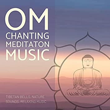 Om Chanting Meditaton Music: Tibetan Bells, Nature Sounds, Relaxing Music