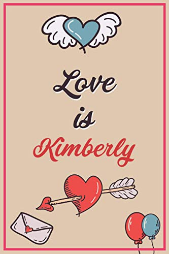 Love is Kimberly: Birthday, Valentines and Wedding Anniversary Blank Lined Personalized journal Notebook Card Alternative Gift for Kimberly - Matte cover - 120 pages - 6*9 in