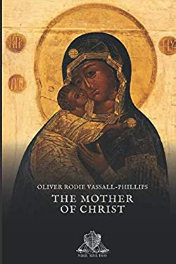 The mother of Christ: The Blessed Virgin Mary in Catholic tradition, theology, and devotion (Nihil Sine Deo)